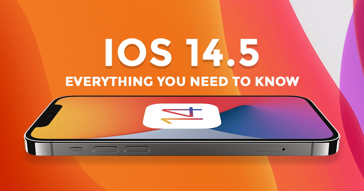 iOS 14.5: Everything You Need to Know