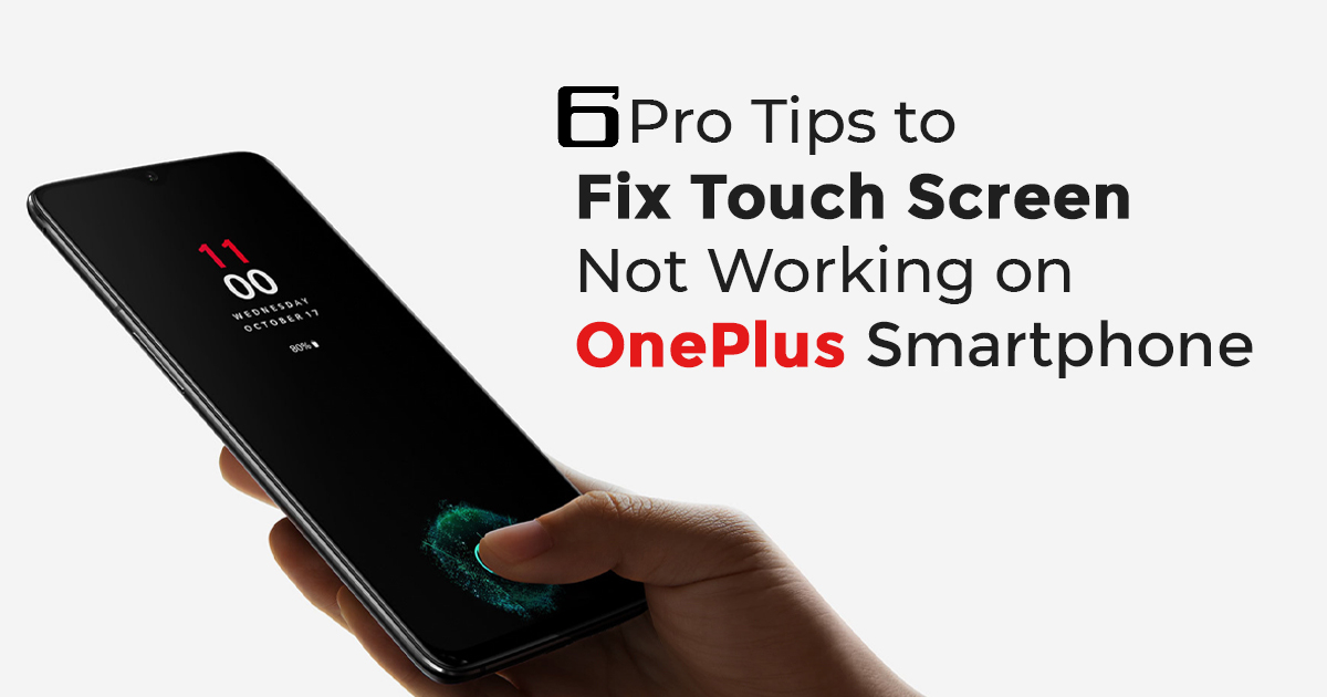 OnePlus Smartphone Screen Not Working? Here are 6 Pro Tips to Fix It!