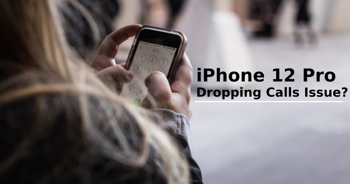 How to Fix iPhone 12 Pro Dropping Calls Issue?